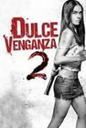 pelicula Dulce Venganza 2,Dulce Venganza 2 online