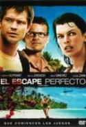 pelicula El Escape Perfecto,El Escape Perfecto online